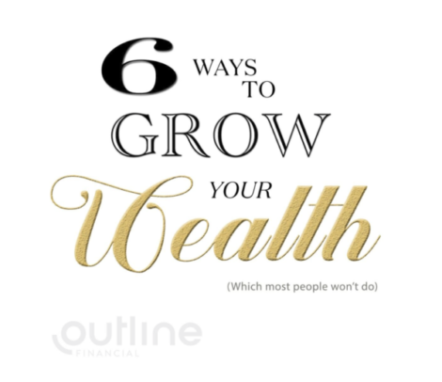 6 Things That Will Help Grow Your Wealth (That Most People Won't Do)